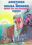 """ARISTIDES DE SOUSA MENDES. HERÃ""""I DO HOLOCAUSTO"""