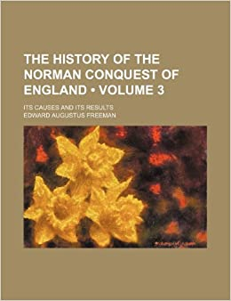 Book The History of the Norman Conquest of England (Volume 3); Its Causes and Its Results