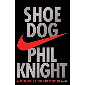 Shoe Dog: A Memoir by the Creator of NIKE by Phil Knight (2016-04-26)