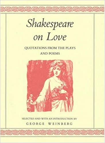 shakespeare on love quotations from the plays poems william shakespeare george weinberg 9780312055141 amazoncom books