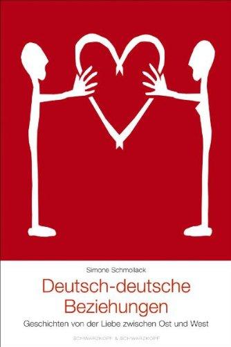 Deutsch-deutsche Beziehungen. Geschichten von der Liebe zwischen Ost und West