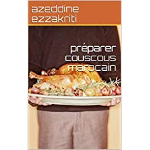 préparer couscous marocain (French Edition)