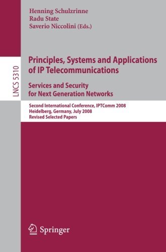 Principles, Systems and Applications of IP Telecommunications. Services and Security for Next Generation Networks: Second International Conference, ... Papers (Lecture Notes in Computer Science)