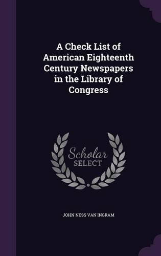 Download A Check List of American Eighteenth Century Newspapers in the Library of Congress pdf epub