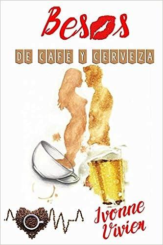 Besos de café y cerveza de Ivonne Vivier