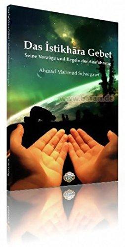 Das Istikhara Gebet - Seine Vorzüge und Regeln der Ausführung: Der Leser hat die Möglichkeit zu erfahren, was die Wichtigkeit und Vorzüge dieses ... den Erklärungen wichtiger Gelehrter ausführt.