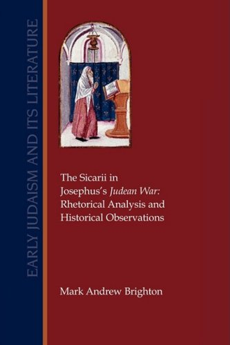 The Sicarii in Josephus's Judean War: Rhetorical Analysis and Historical Observations (Early Judaism and Its Literature) -