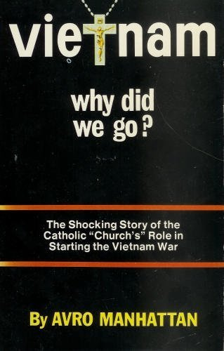 Vietnam Why Did We Go? The shocking Story of the Catholic Church's Role in Starting the Vietnam War by Avro Manhattan (1984-06-03)