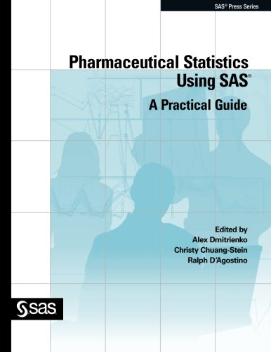 Pharmaceutical Statistics Using SAS: A Practical Guide (SAS Press)