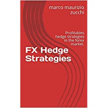 FX Hedge Strategies: Profitables hedge strategies in the forex market.