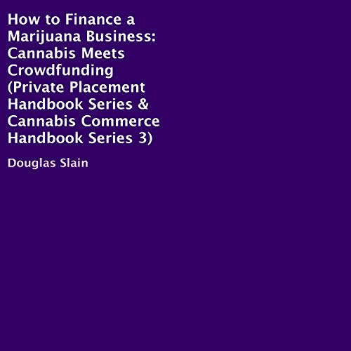 How To Finance A Marijuana Business Cannabis Meets Crowdfunding Private Placement Handbooks Cannabis Commerce Handbooks Book 3 Epub