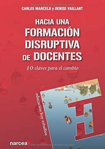 Hacia una formación disruptiva de docentes 10 claves para el cambio  [Carlos, Marcelo] (Tapa Blanda)