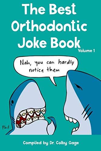 The Best Orthodontic Joke Book: Volume I (Best Puns And Jokes)