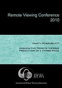 Marty Rosenblatt - Associative Remote Viewing Prediction of a Horse Race (IRVA 2010)