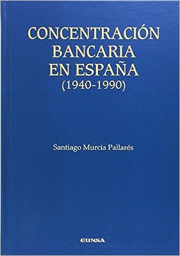 Concentración Bancaria en España (1940-1990): Amazon.es: Murcia Pallarés, Santiago: Libros