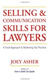 Selling and Communications Skills for Lawyers, Joey Asher, 1588521230