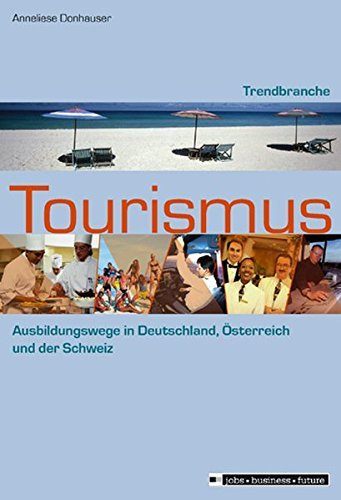 Trendbranche Tourismus: Ausbildung und Studium in Deutschland, Österreich und der Schweiz (Jobs - Business - Future)