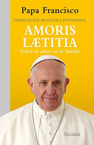 Amoris Laetitia: Exhortación Apostólica Postsinodal Sobre El Amor En La Familia