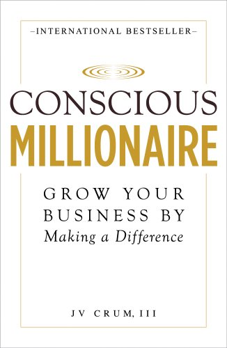 Conscious Millionaire: Grow Your Business by Making a Difference