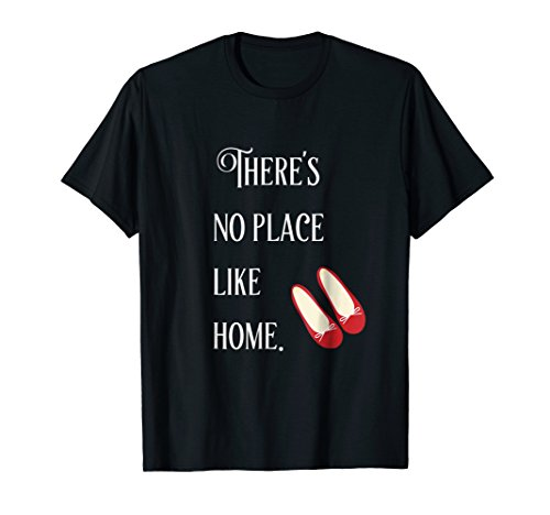 Like Wizard Place Home - There's no place like home T-Shirt | Wizard of Oz Quote