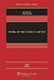 Work of the Family Lawyer, Third Edition (Aspen Casebooks)