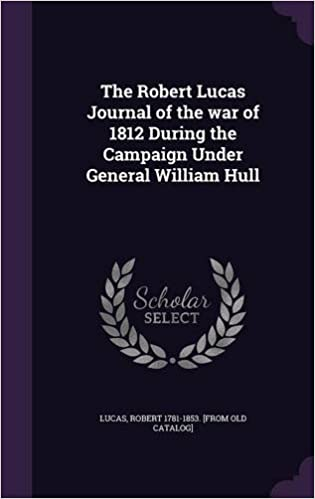 The Robert Lucas Journal of the war of 1812 During the