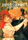 Impressionists and Their Art, Russell Ash, 0517318504