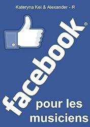 Facebook pour les musiciens (French Edition)