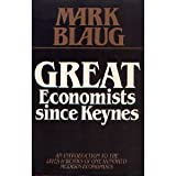 Great Economists since Keynes : An Introduction to the Lives and Works of One Hundred Economists, Blaug, Mark, 0521367425