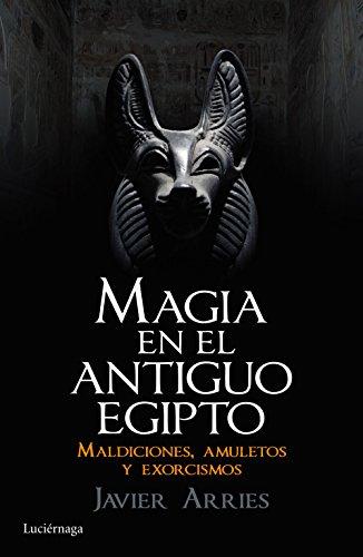 Magia En El Antiguo Egipto Maldiciones Amuletos Y Exorcismos