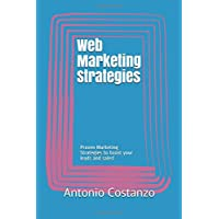 Web Marketing Strategies: Proven Marketing Strategies to boost your leads and sales!