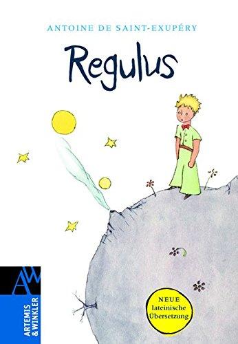 Regulus: Lateinische Ausgabe von: Der kleine Prinz (Artemis & Winkler Sachbuch)