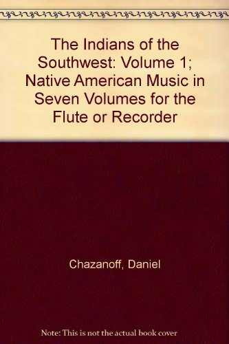 The Indians of the Southwest: Volume 1; Native American Music in Seven Volumes for the Flute or Recorder
