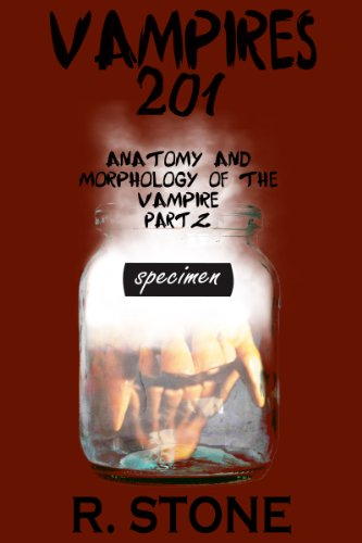 Vampires 201: The Anatomy and Morphology of the Vampire Part 2 (The Reverse of the Curse Series Book 3)
