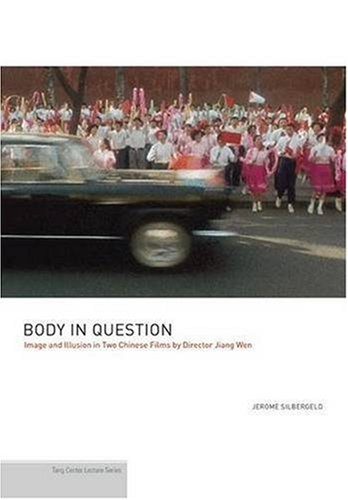 Body In Question: Image And Illusion In Two Chinese Films By Director Jiang Wen (Tang Center Lecture)