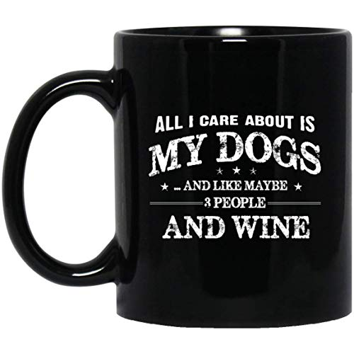 All I Care About Is My Dogs And Like Maybe 3 people And Wine mug Birthday Gifts For Men Women Boys Girls