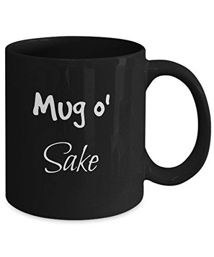 Funny Mug o' Sake - 11 oz. Lead-Free Ceramic Fun Novelty Gift - Designed & Printed in USA - Junmai Daiginjo Sake
