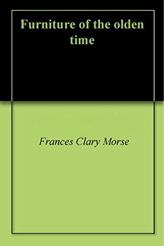 Furniture Of The Olden Time By [Morse, Frances Clary]