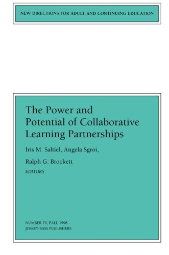 The Power and Potential of Collaborative Learning Partnerships: New Directions for Adult and Continuing Education, Number 79 (J-B ACE Single Issue Adult & Continuing Education)