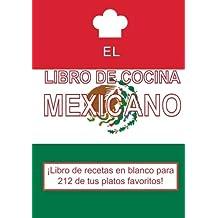 El libro de cocina mexicano: Libro de recetas en blanco para 212 de tus platos favoritos! (Español) (Spanish Edition)