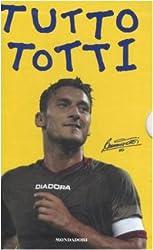 Tutto Totti: «Mo je faccio er cucchiaio». Il mio calcio-Tutte le barzellette su Totti (raccolte da me)-Le nuove barzellette su Totti (raccolte ancora da me)