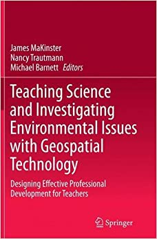 Book Teaching Science and Investigating Environmental Issues with Geospatial Technology: Designing Effective Professional Development for Teachers