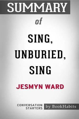 Summary Of Sing, Unburied, Sing By Jesmyn Ward: