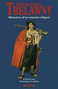 Mémoires d'un corsaire élégant : Mémoires d'un cadet de famille, souvenirs des derniers jours de Shelley et Byron par Edward John Trelawney