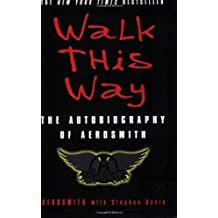 By Aerosmith - Walk This Way: The Autobiography of Aerosmith (Reprint)