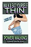 2 BOOK SET: Walk & Eat Yourself Thin - How To Lose Weight While Still Eating Several Meals Per Day AND Power Walking - How To Burn Belly Fat By Walking 10,000 Steps (& Eating Powerful Nutrients)