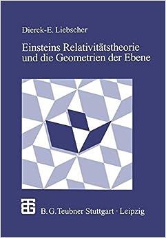 Book Einsteins Relativitätstheorie und die Geometrien der Ebene: Illustrationen zum Wechselspiel von Geometrie und Physik (German Edition)