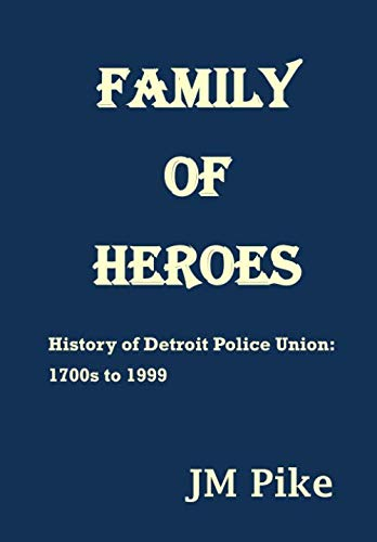 Family of Heroes: History of Detroit Police Union: 1700s to ()