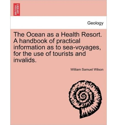 The Ocean as a Health Resort. a Handbook of Practical Information as to Sea-Voyages, for the Use of Tourists and Invalids. (Paperback) - Common PDF