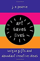 Art Saves Lives: Unique Gifts and Abundant Creative Ideas